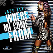 Where Mi Come From by Lady Keyz