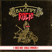 Bagpipe Rock! by Red Hot Chilli Pipers