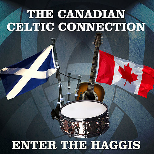 The Canadian Celtic Connection by Enter The Haggis
