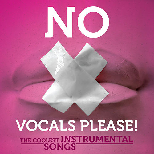 No Vocals Please! - The Coolest Instrumental Songs by Various Artists