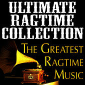 Ultimate Ragtime Collection (The Greatest Ragtime Music) by Ragtime Music Unlimited