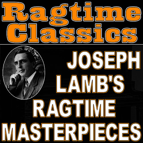 Ragtime Classics (Joseph Lamb's Ragtime Masterpieces) by Ragtime Music Unlimited