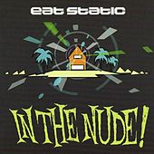 In The Nude! by Eat Static