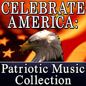 Celebrate America: Patriotic Music Collection (Memorial Day - Independence Day - Labor Day) by World Music Unlimited