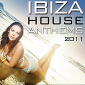 Ibiza House Anthems 2011 by Various Artists