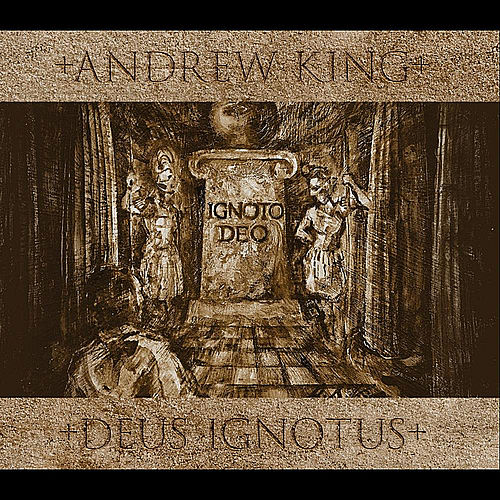 Deus Ignotus by Andrew King