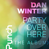 Party Over Here (The Album) by Dan Winter