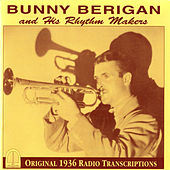 Bunny Berigan and His Rhythm Makers: Original 1936 Radio Transcriptions by Bunny Berigan
