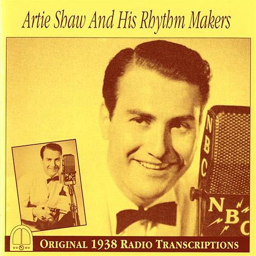 Artie Shaw and His Rhythm Makers: Original 1938 Radio Transcriptions by Artie Shaw