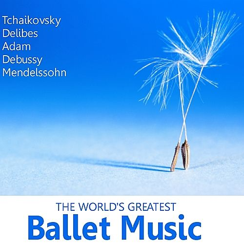 The World's Greatest Ballet Music by Various Artists