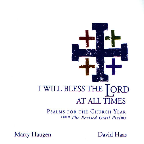 I Will Bless the Lord at All Times: Psalms for the Church Year from the Revised Grail Psalms by Marty Haugen