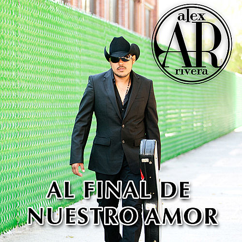 Al Final De Nuestro Amor - Single by Alex Rivera