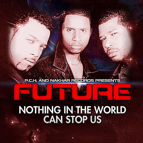 Nothing in the World Can Stop Us by Future