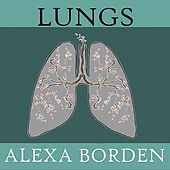 Lungs by Alexa Borden