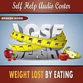 Weight Lost by Eating by Self Help Audio Center
