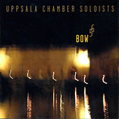 Bow 5 6 by Uppsala Chamber Soloists