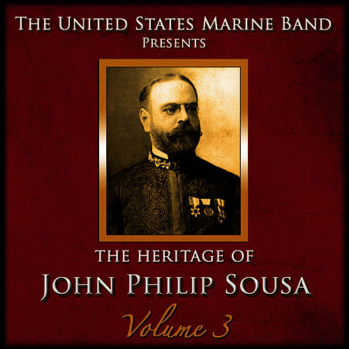 The Heritage of John Philip Sousa: Volume 3 by Us Marine Band