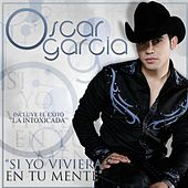 Si Yo Viviera En Tu Mente by Oscar Garcia