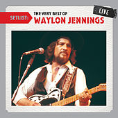 Setlist: The Very Best Of Waylon Jennings LIVE by Waylon Jennings