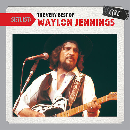 Setlist: The Very Best Of Waylon Jennings LIVE by Waylon Jennings
