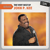 Setlist: The Very Best Of John P. Kee LIVE by Various Artists
