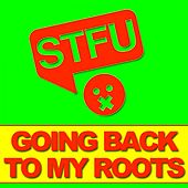 Going Back To My Roots by STFU