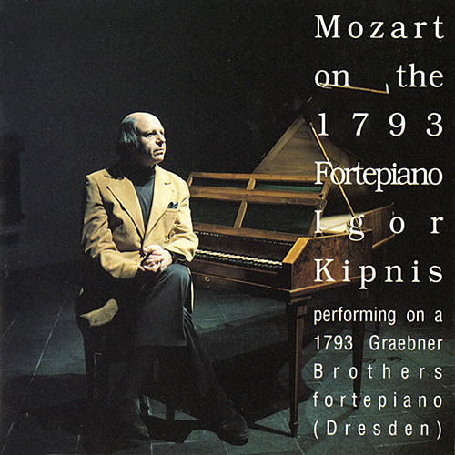 Mozart on the 1793 Fortepiano - Igor Kipnis by Igor Kipnis