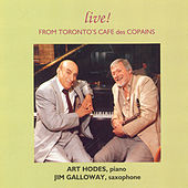 Galloway, Jim / Hodes, Art: Live! From Toronto's Cafe Des Copains by Art Hodes