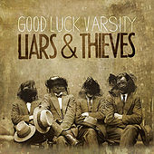 Liars & Thieves by Good Luck Varsity