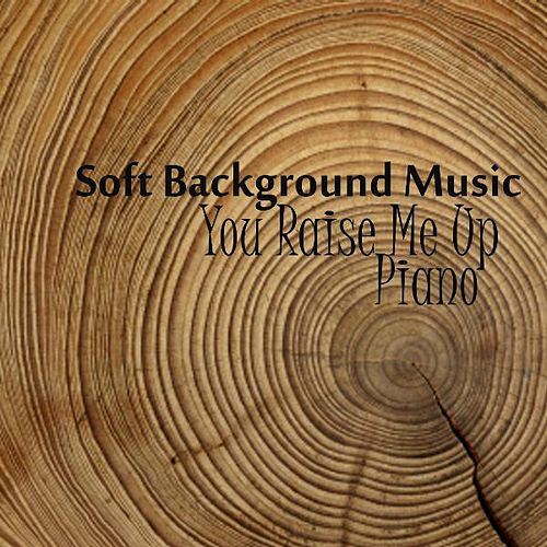 Soft Background Music - Piano Music - You Raise Me Up by Soft Background Music