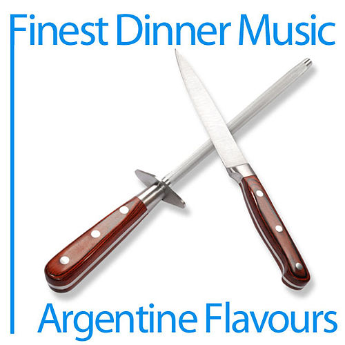 Finest Dinner Music: Argentine Flavours by Various Artists