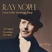 Ray Noble: Love Is the Sweetest Thing by Various Artists