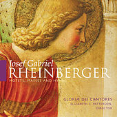 Rheinberger: Motets, Masses and Hymns by Gloriæ Dei Cantores