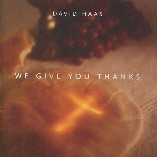 We Give You Thanks by David Haas