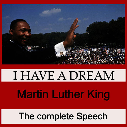 I Have a Dream  - The Complete Speech by Martin Luther King, Jr.