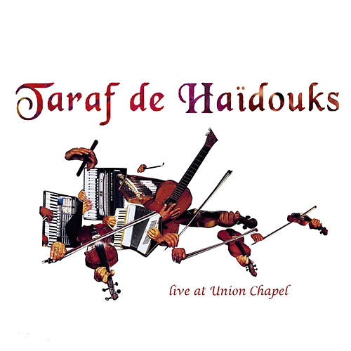 Live At Union Chapel by Taraf de Haidouks
