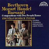 Beethoven, Barsanti, Händel, Mozart: Compositions with Two French Horns by Zdeněk Tylšar