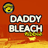 Massive B Presents: Daddy Bleach Riddim by Various Artists