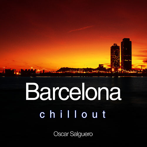 Barcelona chill out music hit factory by oscar salguero - Chill out barcelona ...