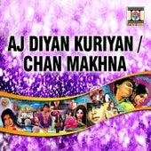 Aj Diyan Kuriyan / Chan Makhna by Various Artists