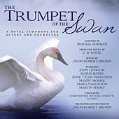 The Trumpet of the Swan-A Novel Symphony for Actors & Orchestra by Various Artists