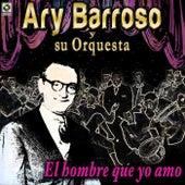 El Hombre Que Yo Amo by Ary Barroso