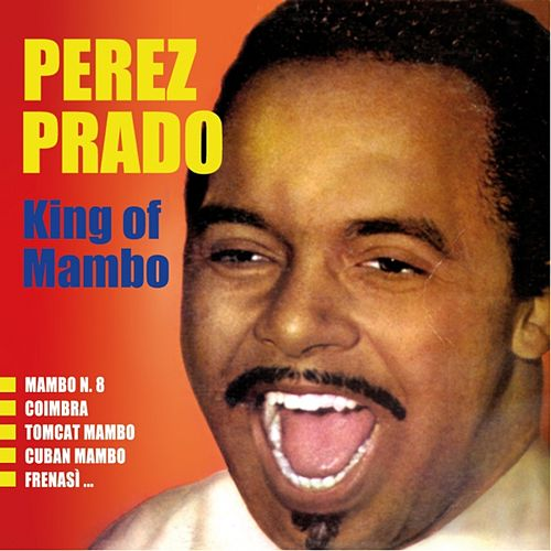 King of Mambo by Perez Prado
