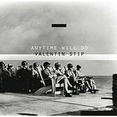 Anytime Will Do EP by Valentin Stip