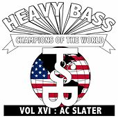 Heavy Bass Champions of the World Vol. XVI by AC Slater