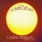 Le Soleil Est Levé by Cedric Watson
