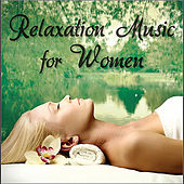 Relaxation Music for Women: The Most Peaceful Music for Women's Relaxation, Stress Relief by Anahama: Music for Meditation, Relaxation, Sleep, Massage Therapy, Spa