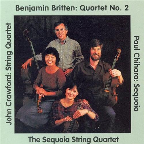 Britten: String Quartet No. 2 / Crawford, J.: String Quartet No. 2 / Chihara: Ellington Fantasy / Sequoia by Sequoia String Quartet