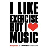 Bodymusic by Defected: DJ Workout 1 - I Like Exercise But I Love Music by Various Artists