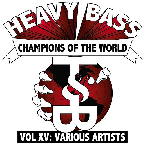 Heavy Bass Champions of the World: Volume XV by Various Artists